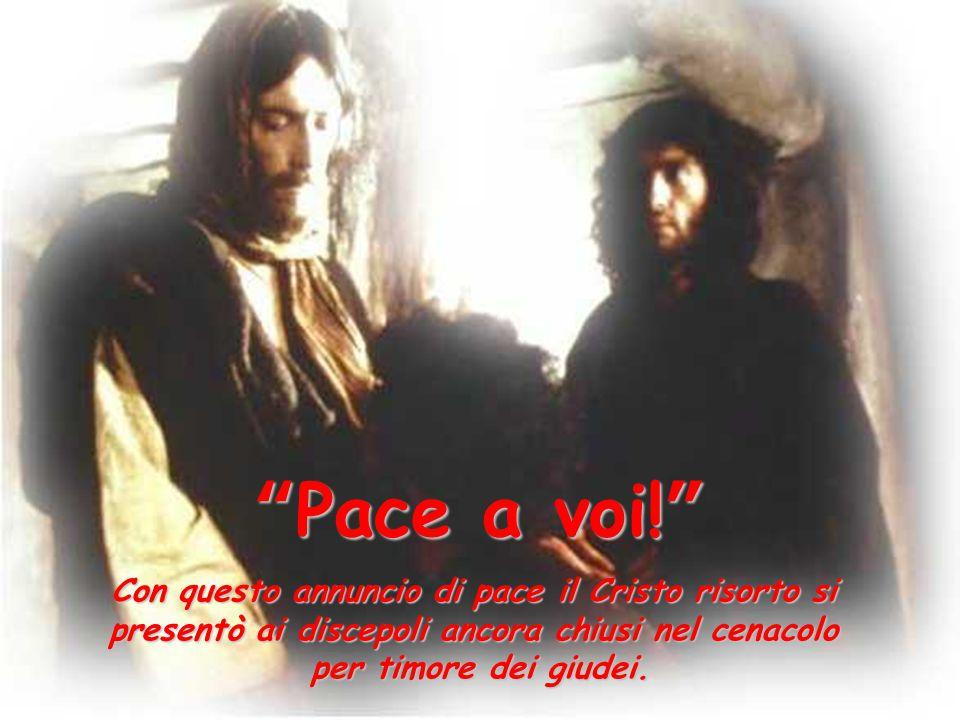 Pace a voi! Con questo annuncio di pace il Cristo risorto si presentò ai discepoli ancora chiusi nel cenacolo per timore dei giudei.