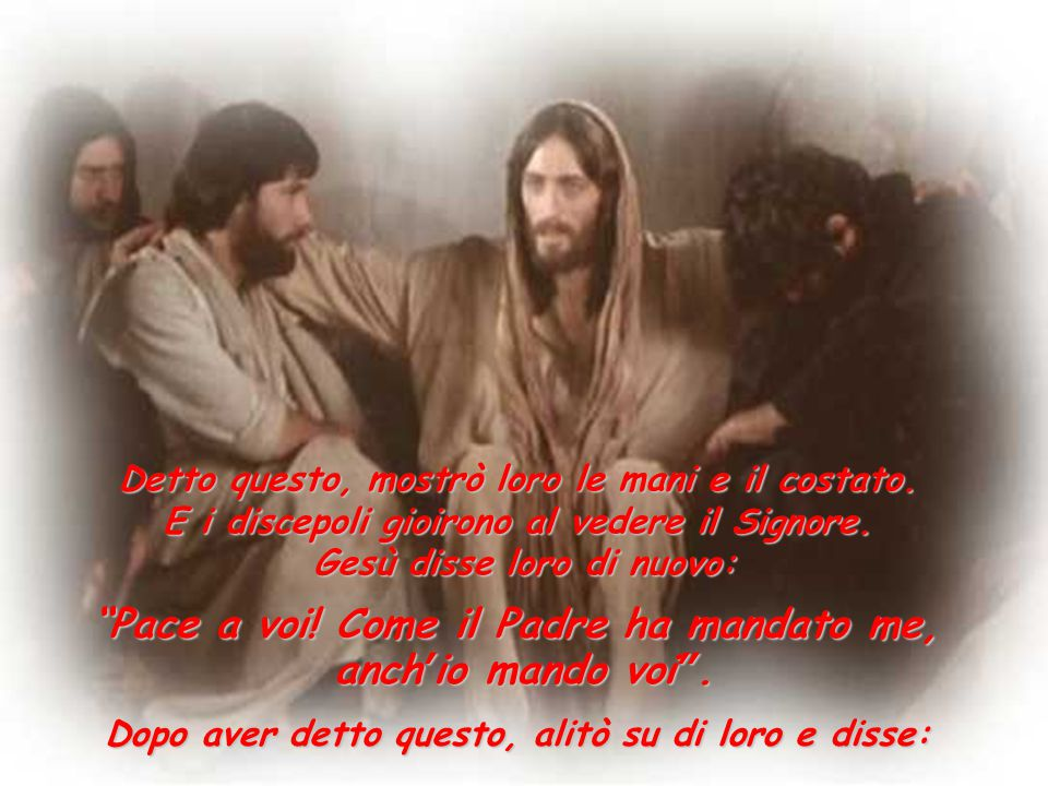 La sera di quello stesso giorno, il primo dopo il sabato, mentre erano chiuse le porte del luogo dove si trovavano i discepoli per timore dei Giudei, venne Gesù, si fermò in mezzo a loro e disse: Pace a voi!