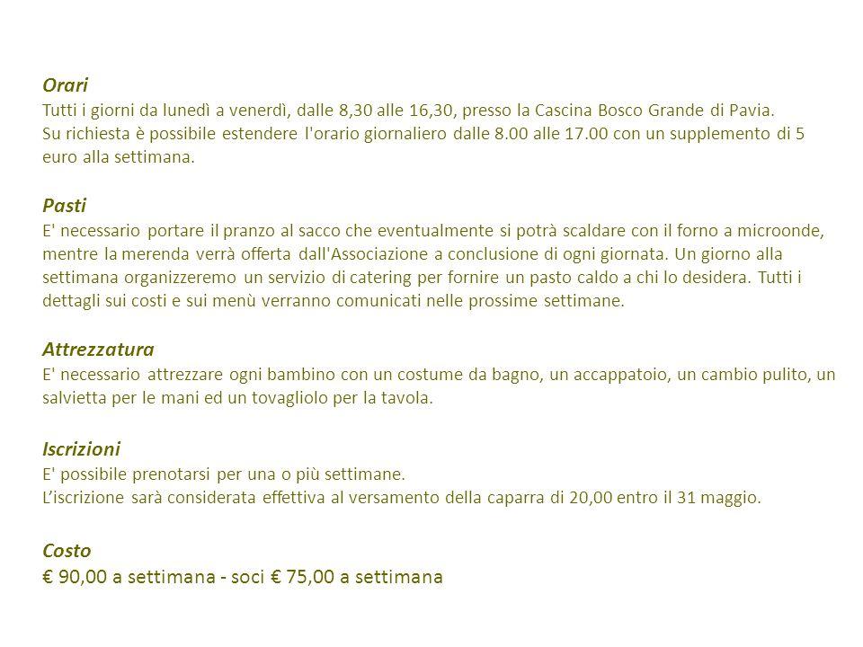 Orari Tutti i giorni da lunedì a venerdì, dalle 8,30 alle 16,30, presso la Cascina Bosco Grande di Pavia.