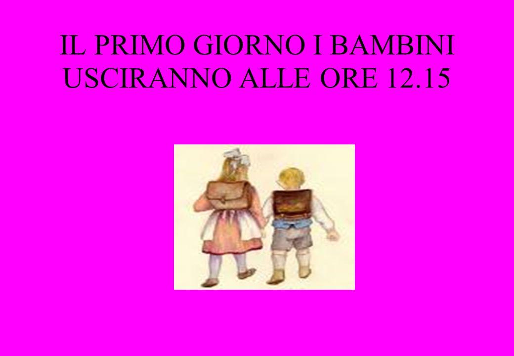IL PRIMO GIORNO I BAMBINI USCIRANNO ALLE ORE 12.15