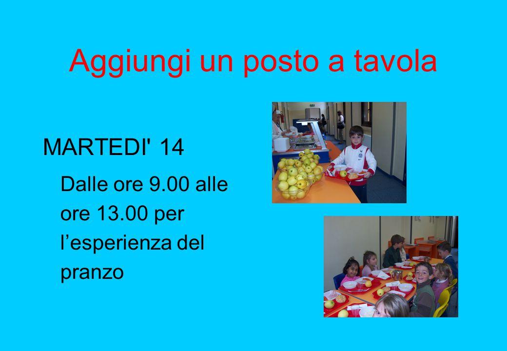 Aggiungi un posto a tavola MARTEDI' 14 Dalle ore 9.00 alle ore 13.00 per l'esperienza del pranzo