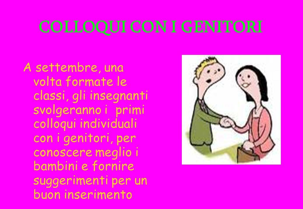 COLLOQUI CON I GENITORI A settembre, una volta formate le classi, gli insegnanti svolgeranno i primi colloqui individuali con i genitori, per conoscer