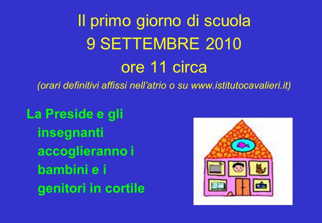 Il primo giorno di scuola 9 SETTEMBRE 2010 ore 11 circa (orari definitivi affissi nell'atrio o su www.istitutocavalieri.it) La Preside e gli insegnant