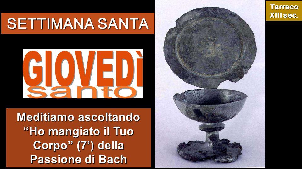 Meditiamo ascoltando Ho mangiato il Tuo Corpo (7') della Passione di Bach Tarraco XIII sec.