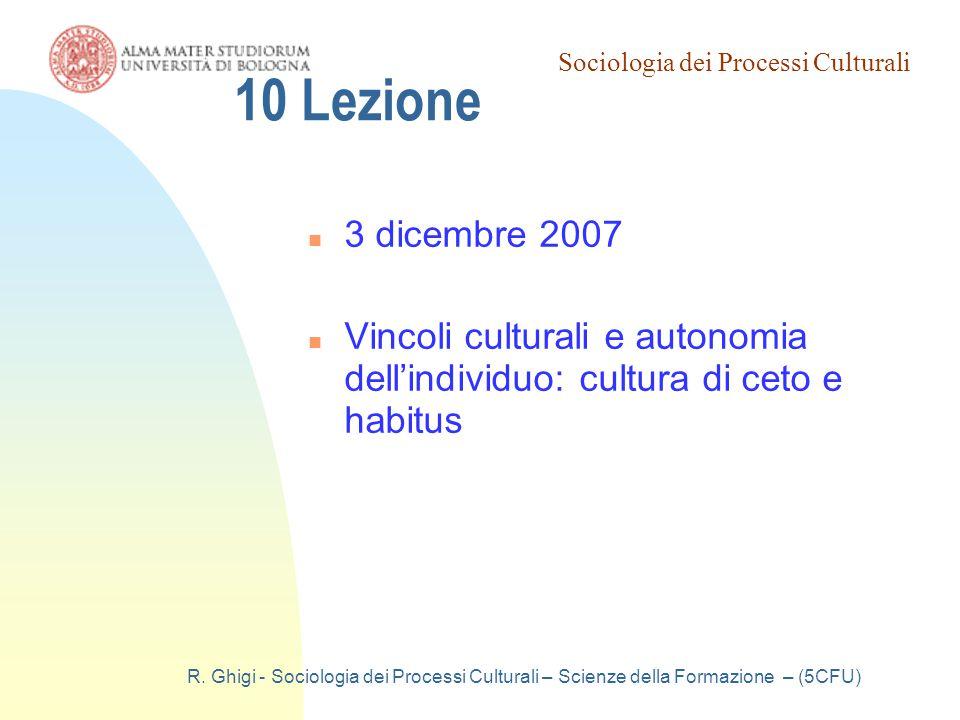 Sociologia dei Processi Culturali R. Ghigi - Sociologia dei Processi Culturali – Scienze della Formazione – (5CFU) 10 Lezione 3 dicembre 2007 Vincoli
