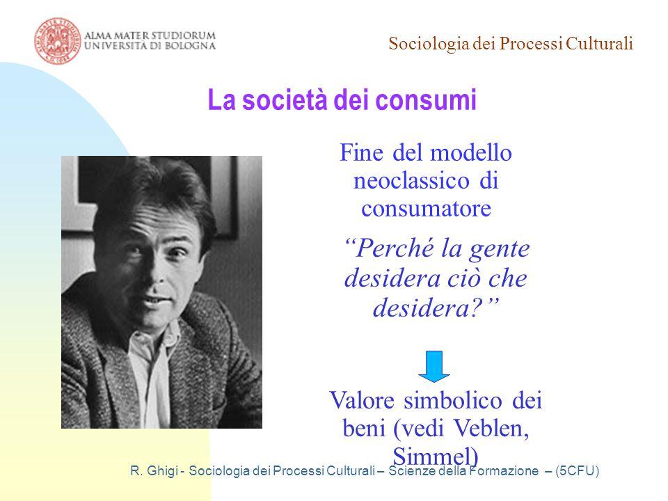Sociologia dei Processi Culturali R. Ghigi - Sociologia dei Processi Culturali – Scienze della Formazione – (5CFU) La società dei consumi Fine del mod