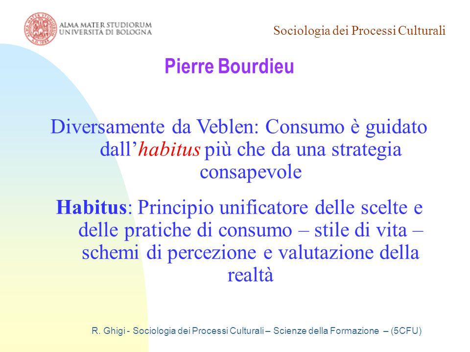 Sociologia dei Processi Culturali R. Ghigi - Sociologia dei Processi Culturali – Scienze della Formazione – (5CFU) Pierre Bourdieu Diversamente da Veb