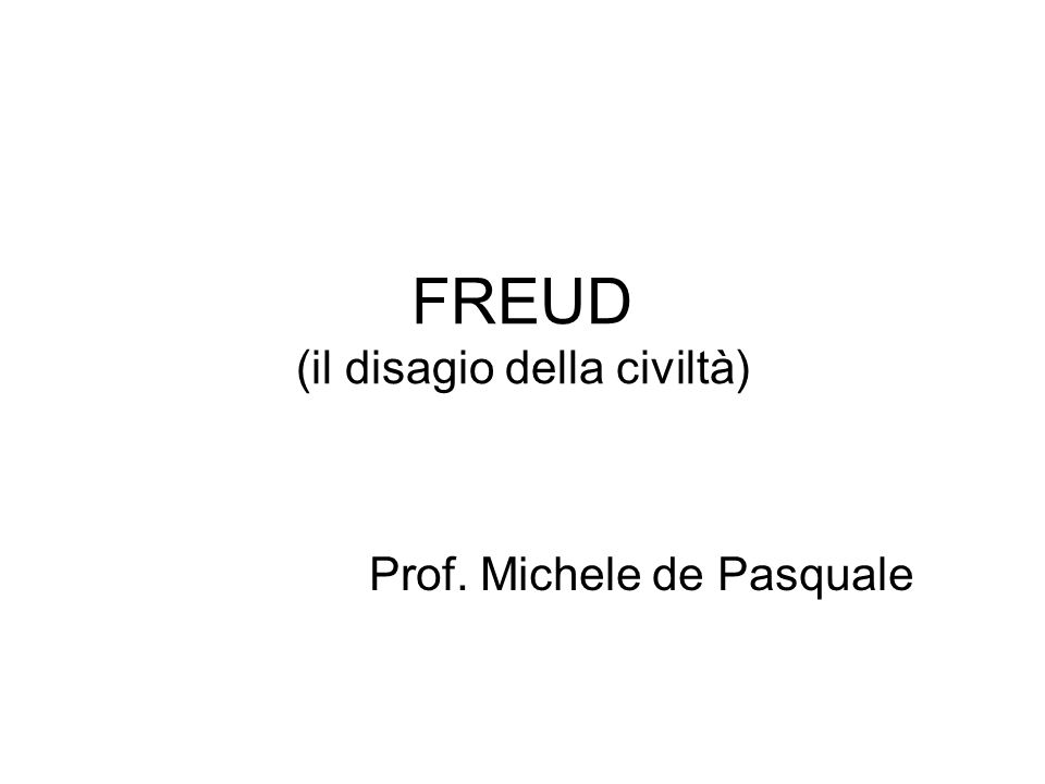 FREUD (il disagio della civiltà) Prof. Michele de Pasquale