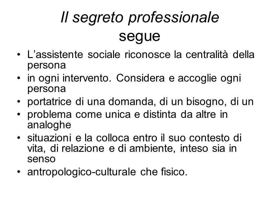 Il segreto professionale segue L'assistente sociale riconosce la centralità della persona in ogni intervento. Considera e accoglie ogni persona portat
