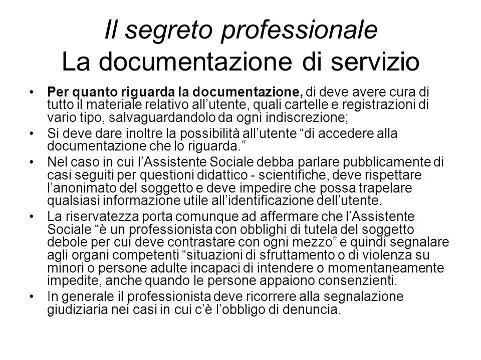 Il segreto professionale La documentazione di servizio Per quanto riguarda la documentazione, di deve avere cura di tutto il materiale relativo all'ut