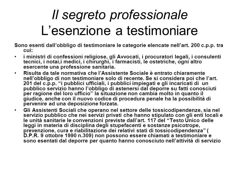 Il segreto professionale L'esenzione a testimoniare Sono esenti dall'obbligo di testimoniare le categorie elencate nell'art. 200 c.p.p. tra cui: i min