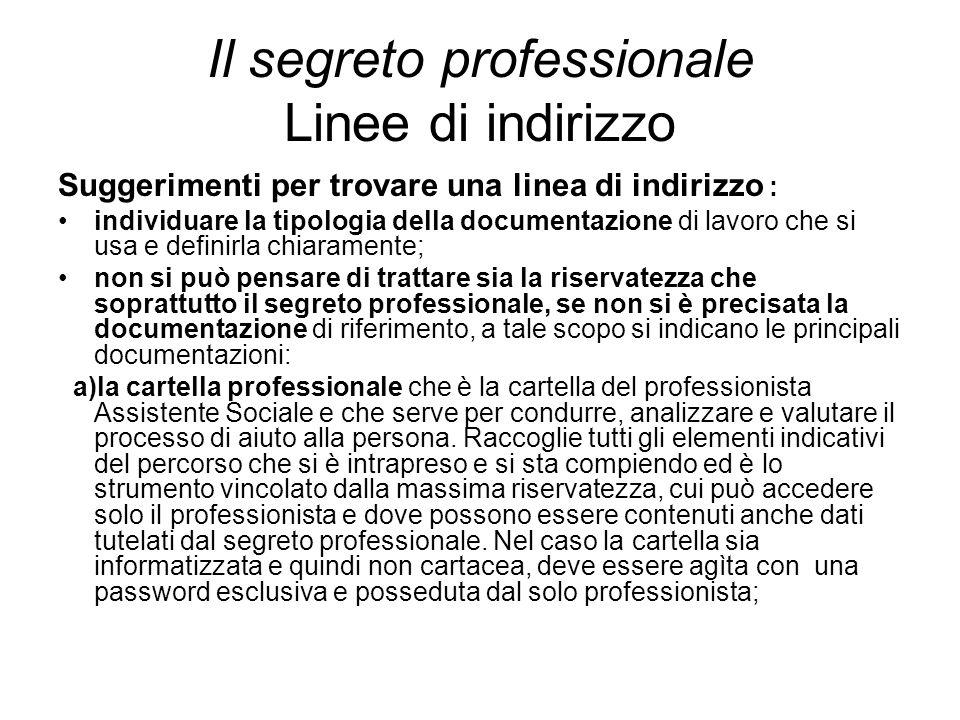 Il segreto professionale Linee di indirizzo Suggerimenti per trovare una linea di indirizzo : individuare la tipologia della documentazione di lavoro