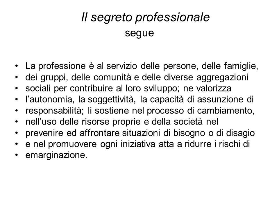 Il segreto professionale segue L'assistente sociale riconosce la centralità della persona in ogni intervento.