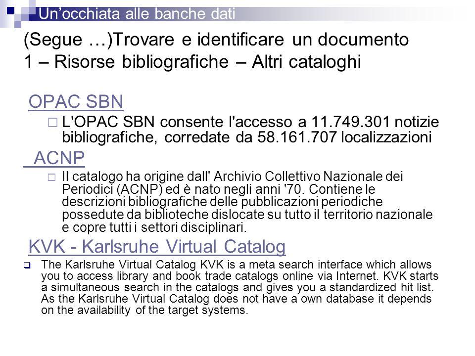 (Segue …)Trovare e identificare un documento 1 – Risorse bibliografiche – Altri cataloghi OPAC SBN  L'OPAC SBN consente l'accesso a 11.749.301 notizi