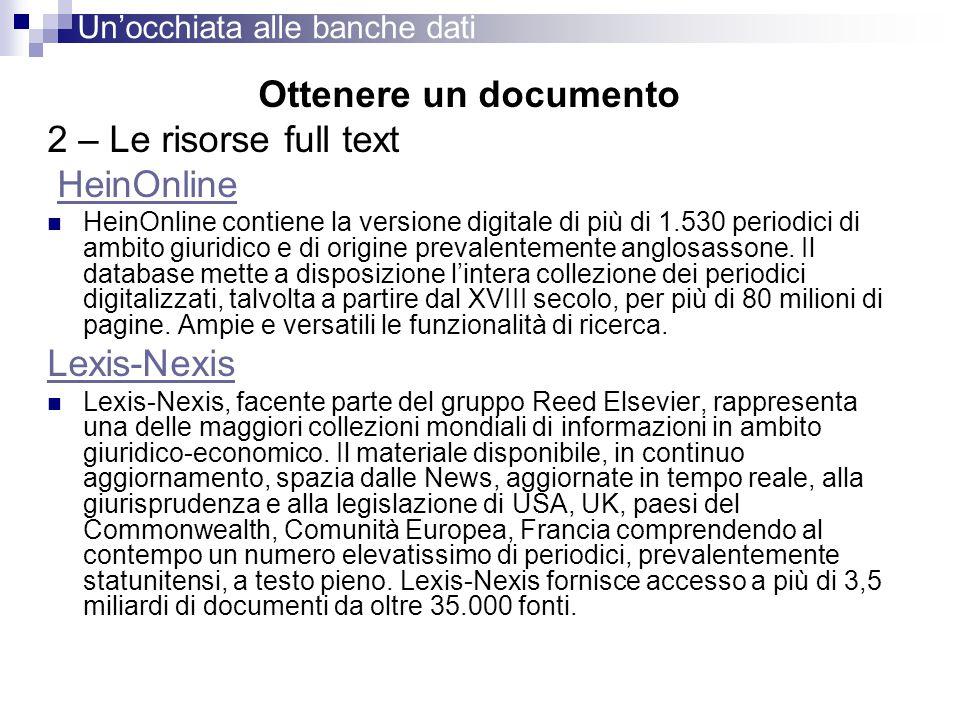 Ottenere un documento 2 – Le risorse full text HeinOnline HeinOnline contiene la versione digitale di più di 1.530 periodici di ambito giuridico e di
