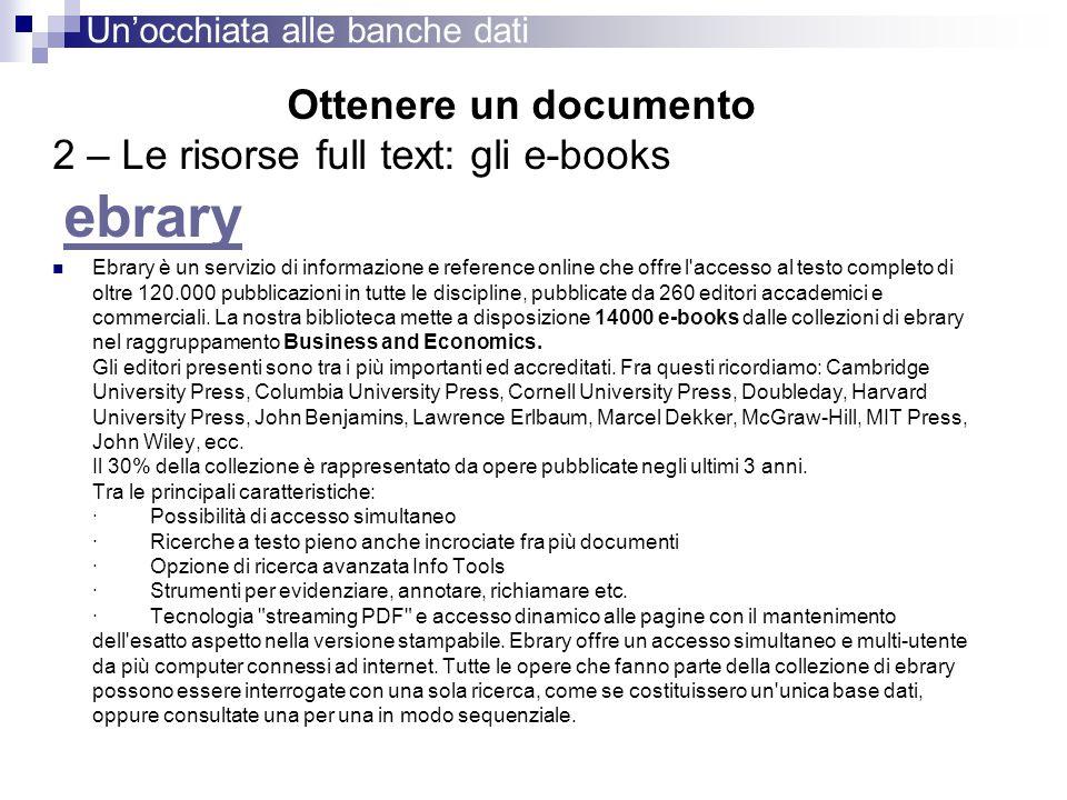 Ottenere un documento 2 – Le risorse full text: gli e-books ebrary Ebrary è un servizio di informazione e reference online che offre l'accesso al test