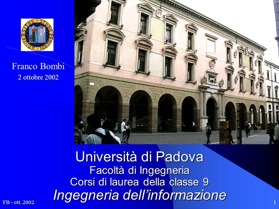 FB - ott. 20021 Franco Bombi 2 ottobre 2002 Università di Padova Facoltà di Ingegneria Corsi di laurea della classe 9 Ingegneria dell'informazione