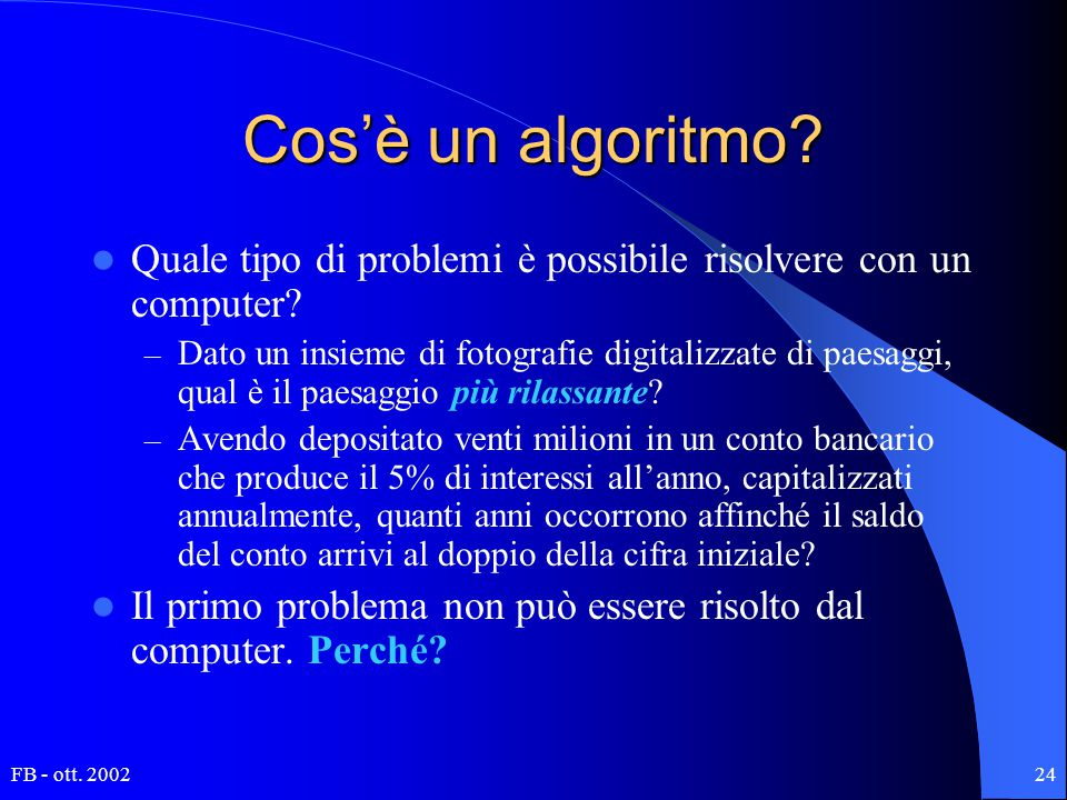 FB - ott. 200224 Cos'è un algoritmo? Quale tipo di problemi è possibile risolvere con un computer? – Dato un insieme di fotografie digitalizzate di pa