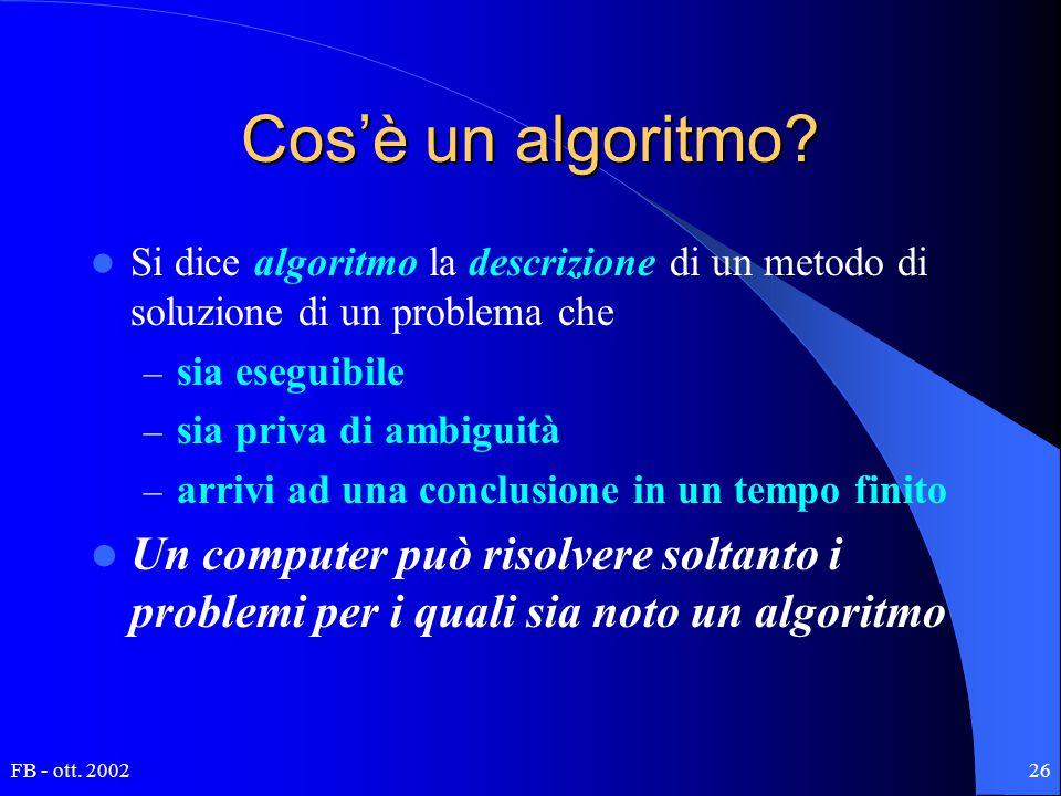 FB - ott. 200226 Cos'è un algoritmo? Si dice algoritmo la descrizione di un metodo di soluzione di un problema che – sia eseguibile – sia priva di amb