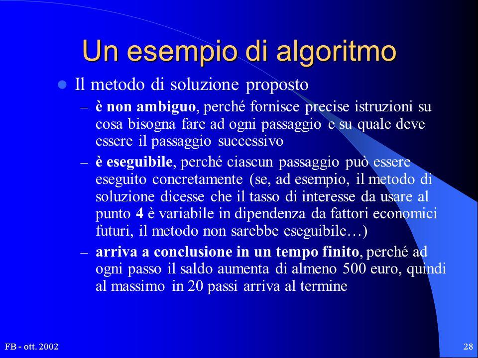 FB - ott. 200228 Un esempio di algoritmo Il metodo di soluzione proposto – è non ambiguo, perché fornisce precise istruzioni su cosa bisogna fare ad o