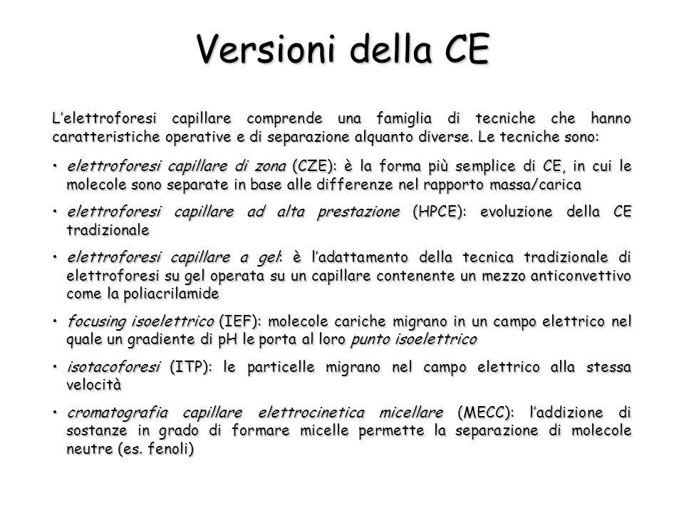 Versioni della CE L'elettroforesi capillare comprende una famiglia di tecniche che hanno caratteristiche operative e di separazione alquanto diverse.