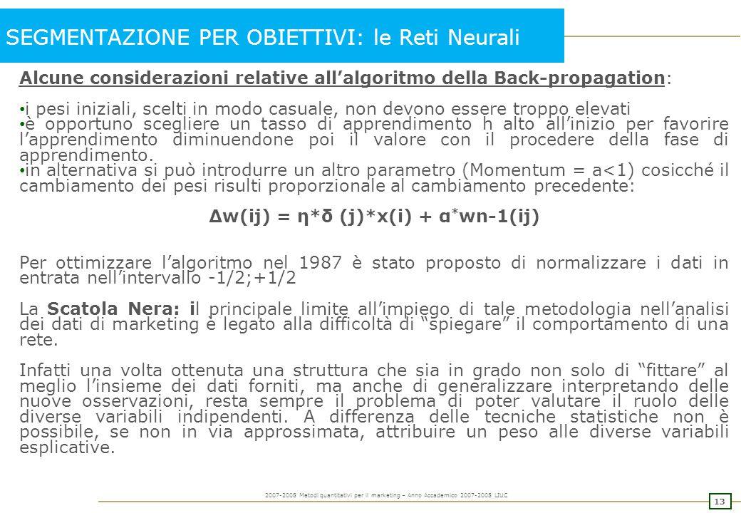 13 2007-2008 Metodi quantitativi per il marketing – Anno Accademico 2007-2008 LIUC SEGMENTAZIONE PER OBIETTIVI: le Reti Neurali Alcune considerazioni