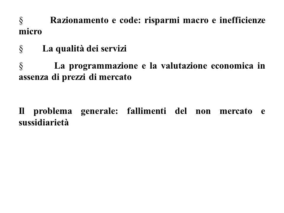  Razionamento e code: risparmi macro e inefficienze micro  La qualità dei servizi  La programmazione e la valutazione economica in assenza di prezz