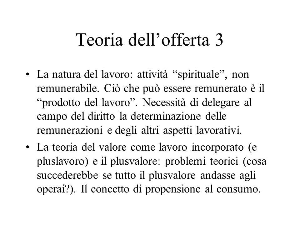 """Teoria dell'offerta 3 La natura del lavoro: attività """"spirituale"""", non remunerabile. Ciò che può essere remunerato è il """"prodotto del lavoro"""". Necessi"""