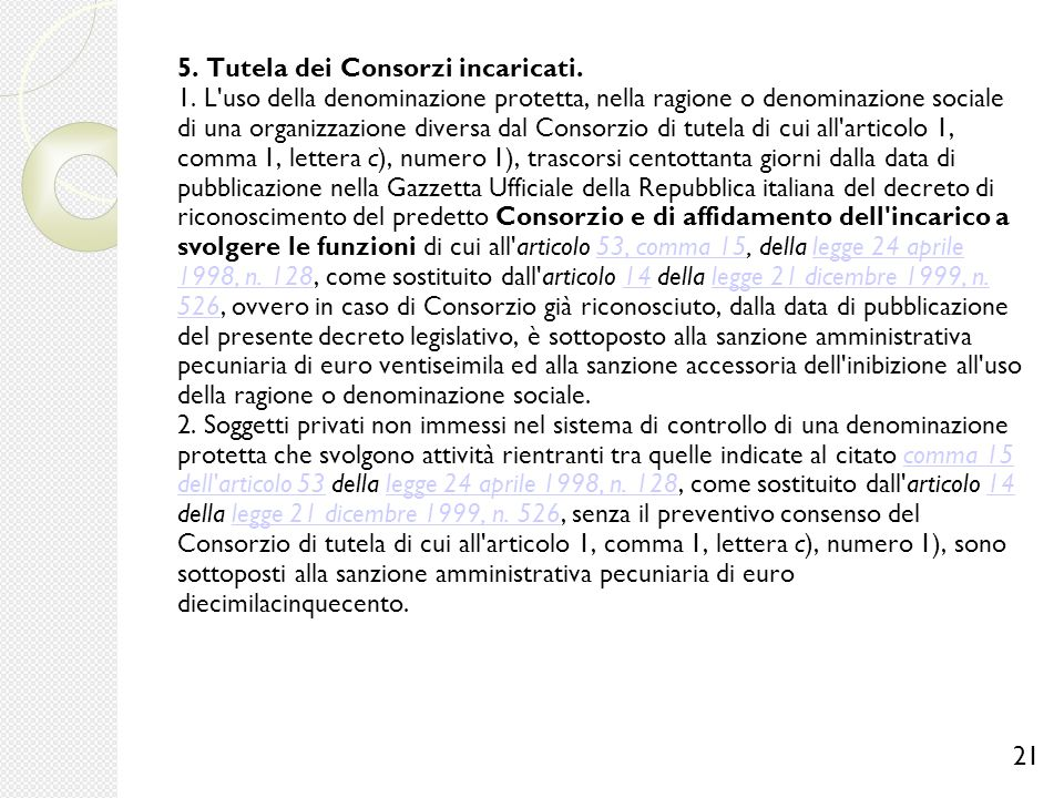 5. Tutela dei Consorzi incaricati. 1. L'uso della denominazione protetta, nella ragione o denominazione sociale di una organizzazione diversa dal Cons