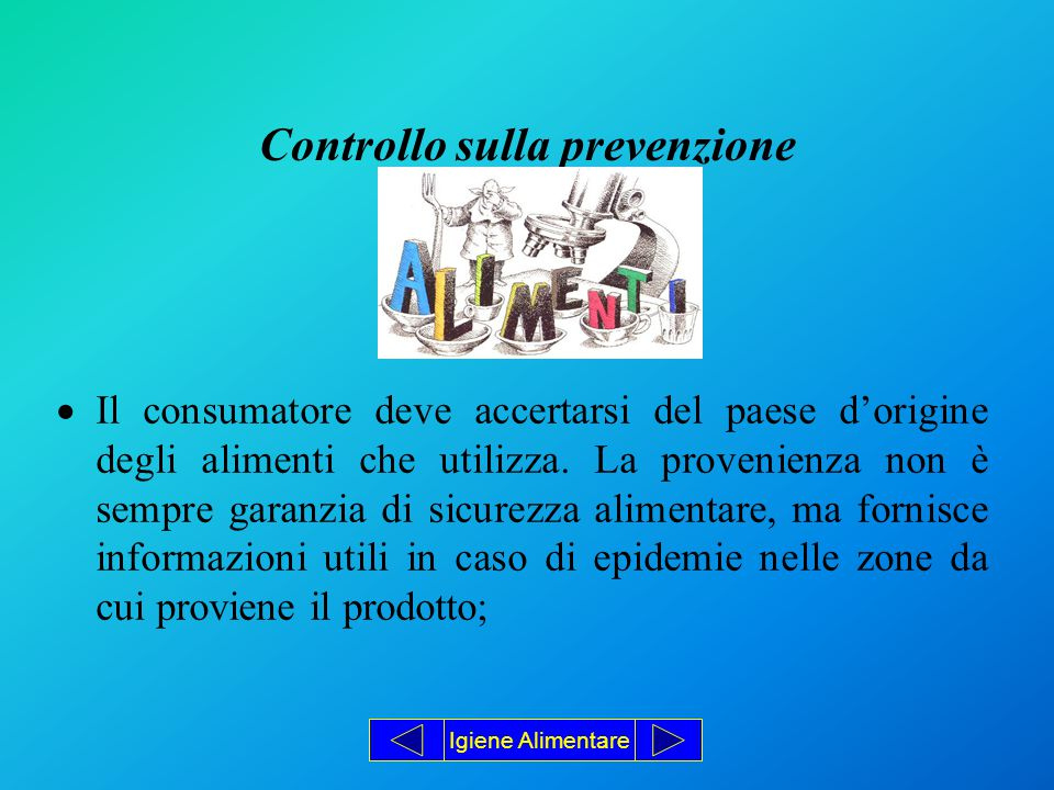 Controllo sulla prevenzione  Il consumatore deve accertarsi del paese d'origine degli alimenti che utilizza.