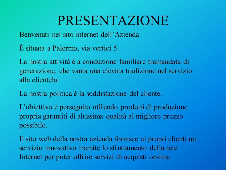 PRESENTAZIONE Benvenuti nel sito internet dell'Azienda È situata a Palermo, via vertici 5.