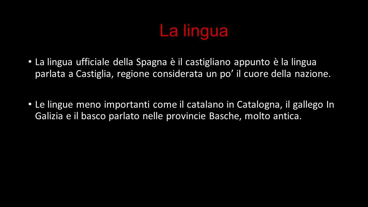 La lingua La lingua ufficiale della Spagna è il castigliano appunto è la lingua parlata a Castiglia, regione considerata un po' il cuore della nazione