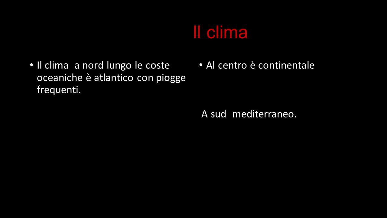 Il clima Il clima a nord lungo le coste oceaniche è atlantico con piogge frequenti. Al centro è continentale A sud mediterraneo.