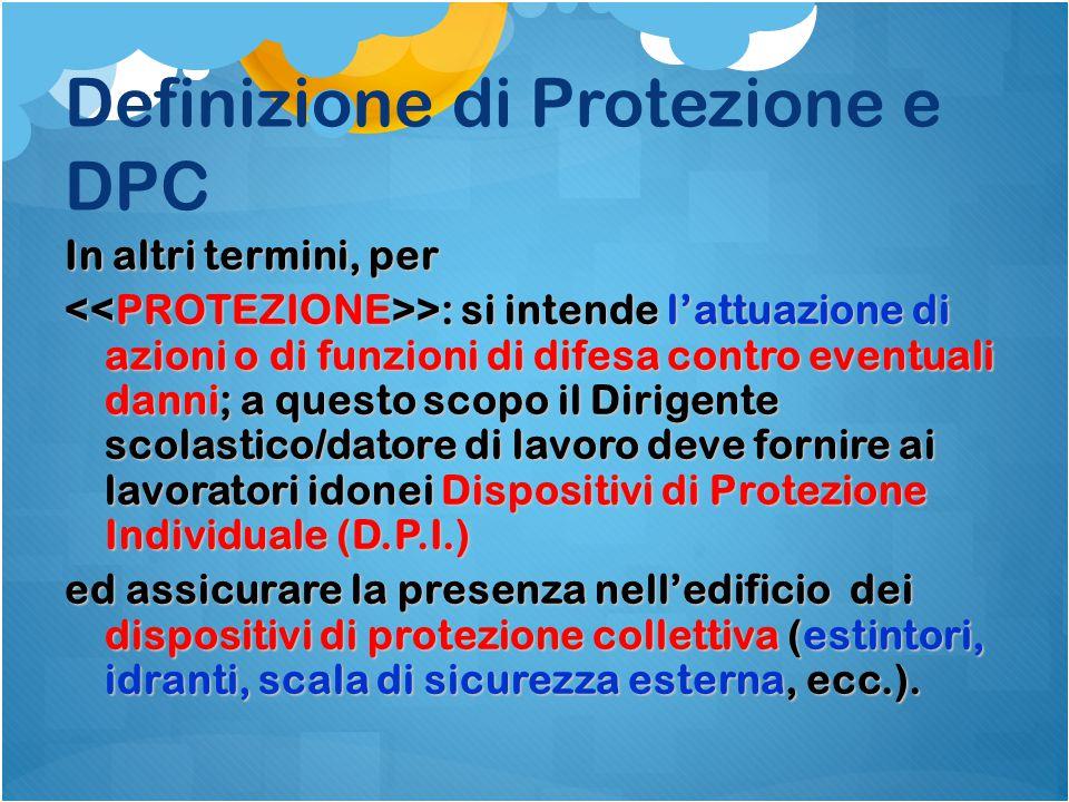 Definizione di Protezione e DPC In altri termini, per >: si intende l'attuazione di azioni o di funzioni di difesa contro eventuali danni; a questo sc