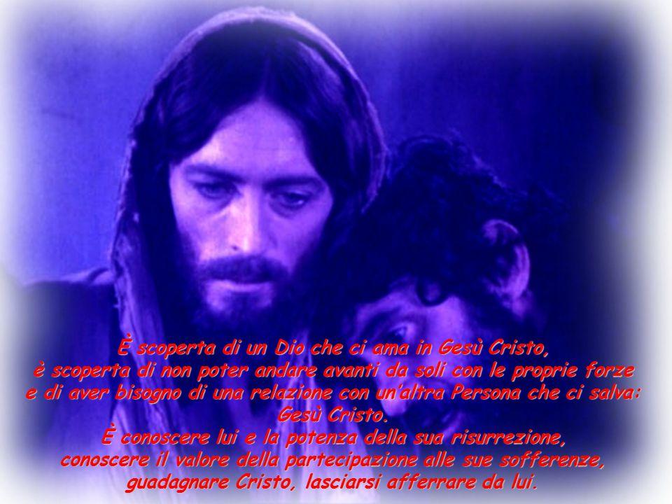 È scoperta di un Dio che ci ama in Gesù Cristo, è scoperta di non poter andare avanti da soli con le proprie forze e di aver bisogno di una relazione