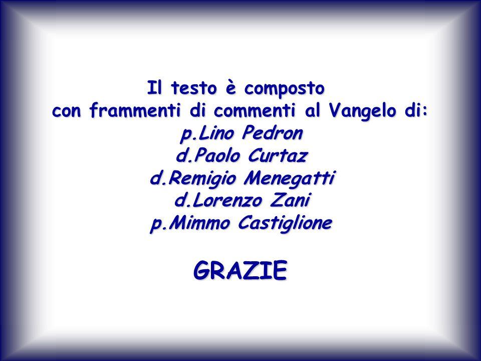 Il testo è composto con frammenti di commenti al Vangelo di: p.Lino Pedron d.Paolo Curtaz d.Remigio Menegatti d.Lorenzo Zani p.Mimmo Castiglione GRAZIE