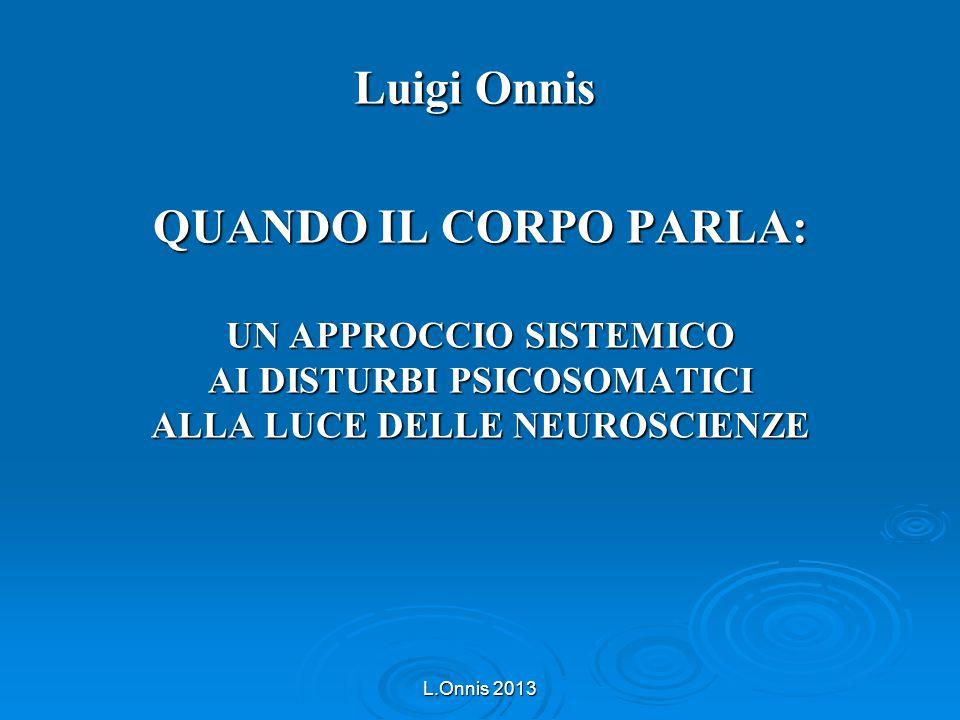L.Onnis 2013 QUANDO IL CORPO PARLA: UN APPROCCIO SISTEMICO AI DISTURBI PSICOSOMATICI ALLA LUCE DELLE NEUROSCIENZE Luigi Onnis