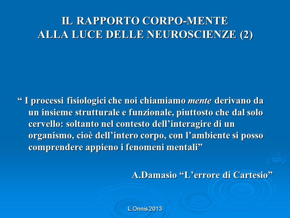 """IL RAPPORTO CORPO-MENTE ALLA LUCE DELLE NEUROSCIENZE (2) """" I processi fisiologici che noi chiamiamo mente derivano da un insieme strutturale e funzion"""