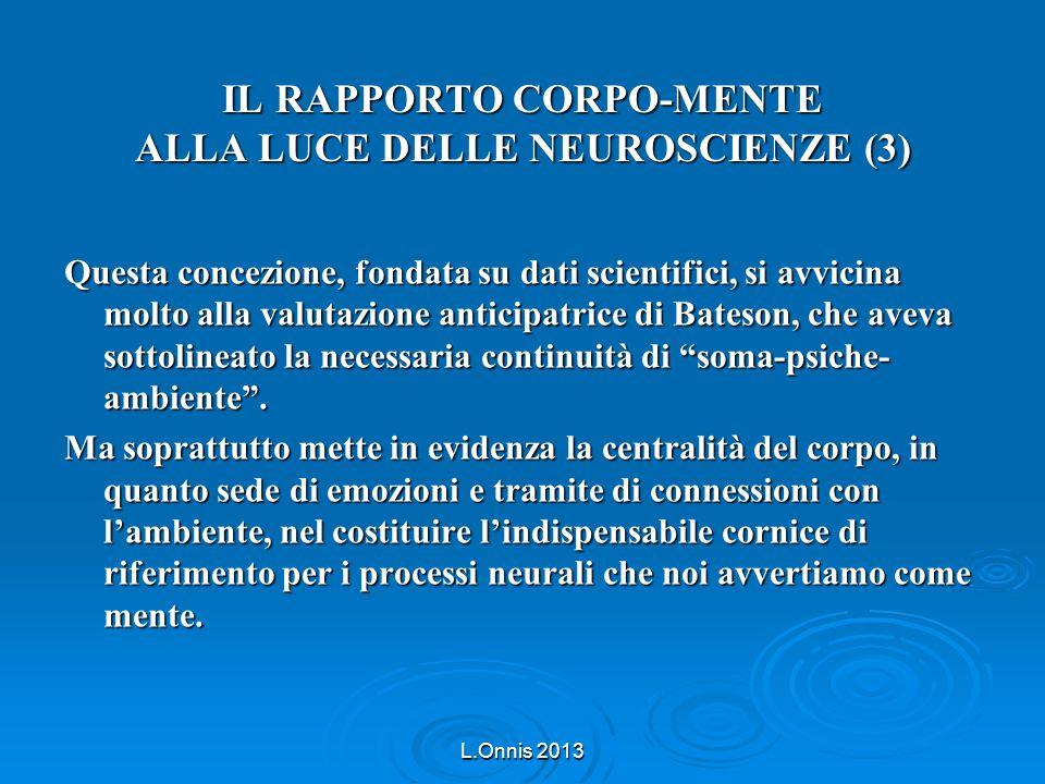 IL RAPPORTO CORPO-MENTE ALLA LUCE DELLE NEUROSCIENZE (3) Questa concezione, fondata su dati scientifici, si avvicina molto alla valutazione anticipatr
