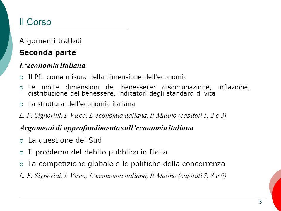 5 Il Corso Argomenti trattati Seconda parte L'economia italiana  Il PIL come misura della dimensione dell'economia  Le molte dimensioni del benesser