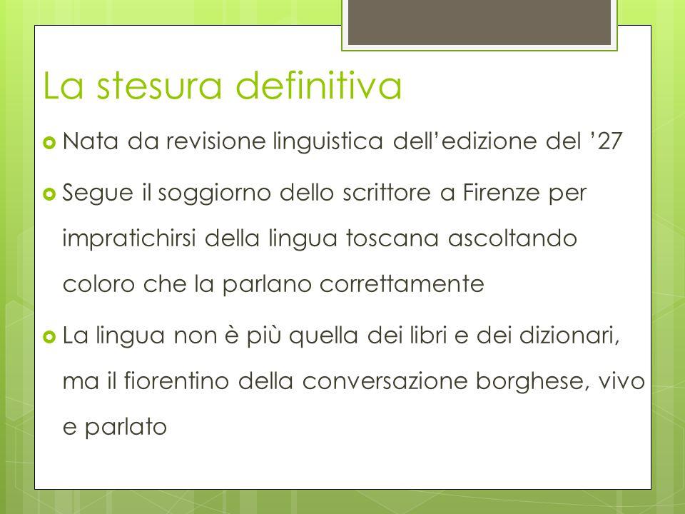 La stesura definitiva  Nata da revisione linguistica dell'edizione del '27  Segue il soggiorno dello scrittore a Firenze per impratichirsi della lin