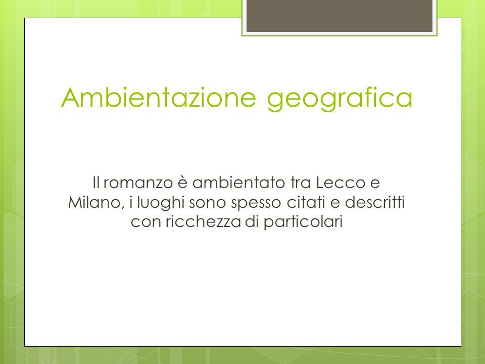 Ambientazione geografica Il romanzo è ambientato tra Lecco e Milano, i luoghi sono spesso citati e descritti con ricchezza di particolari