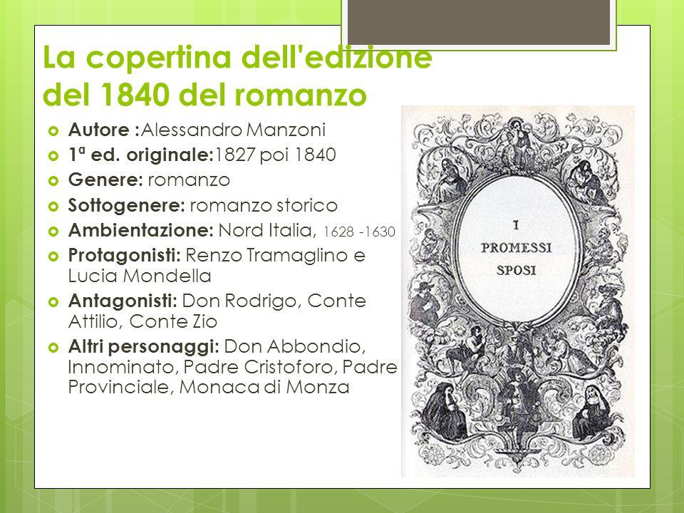 La copertina dell'edizione del 1840 del romanzo  Autore : Alessandro Manzoni  1ª ed. originale: 1827 poi 1840  Genere: romanzo  Sottogenere: roman