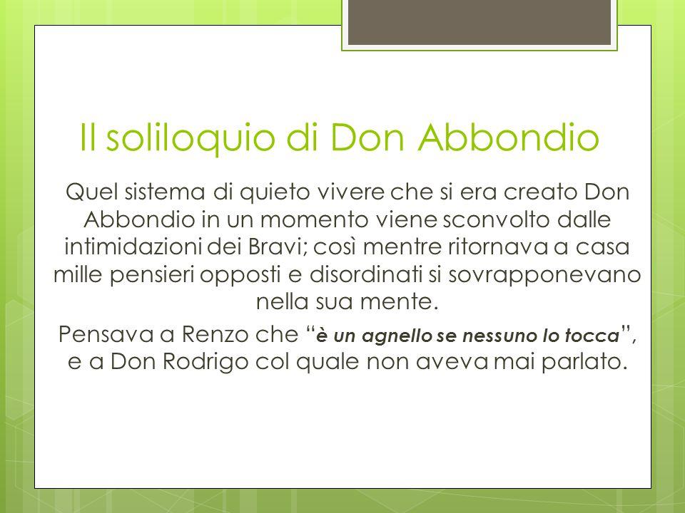 Il soliloquio di Don Abbondio Quel sistema di quieto vivere che si era creato Don Abbondio in un momento viene sconvolto dalle intimidazioni dei Bravi