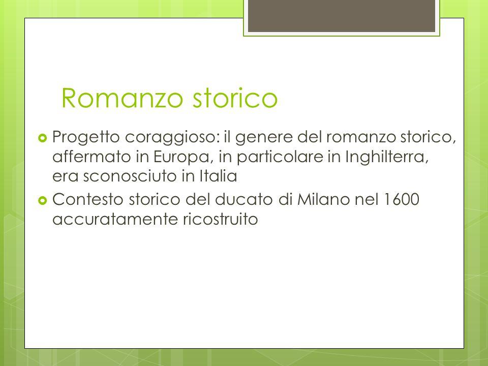 Romanzo storico  Progetto coraggioso: il genere del romanzo storico, affermato in Europa, in particolare in Inghilterra, era sconosciuto in Italia 