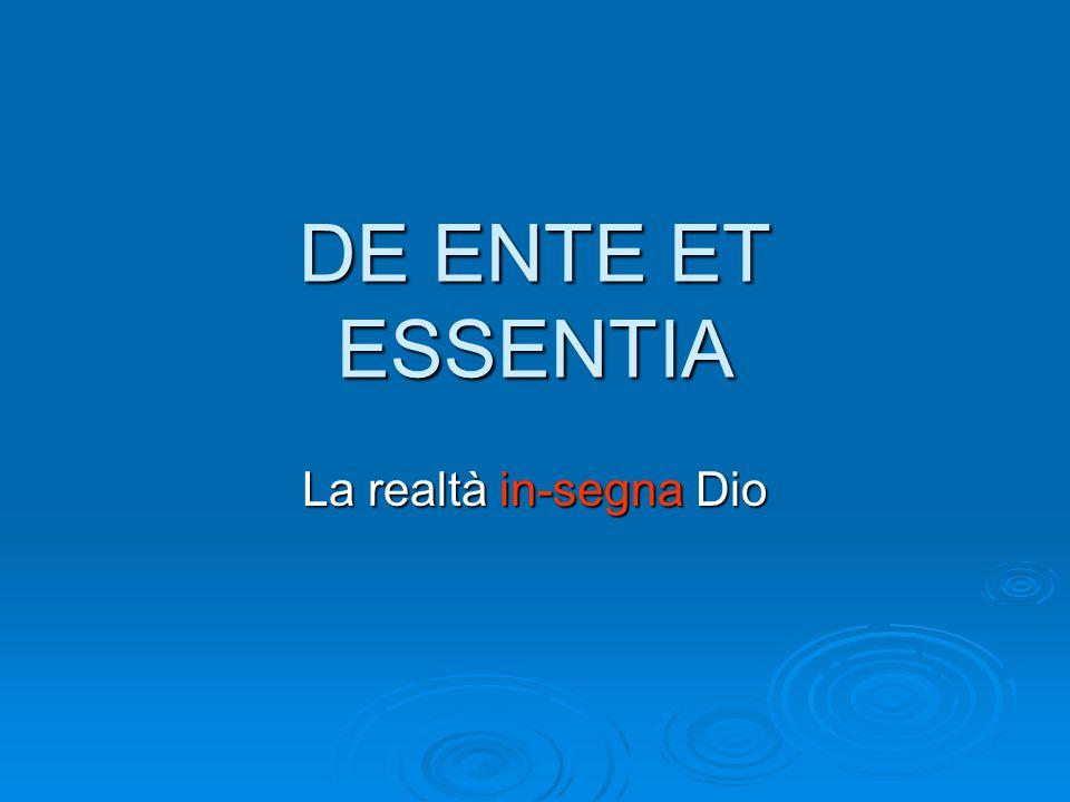 DE ENTE ET ESSENTIA La realtà in-segna Dio