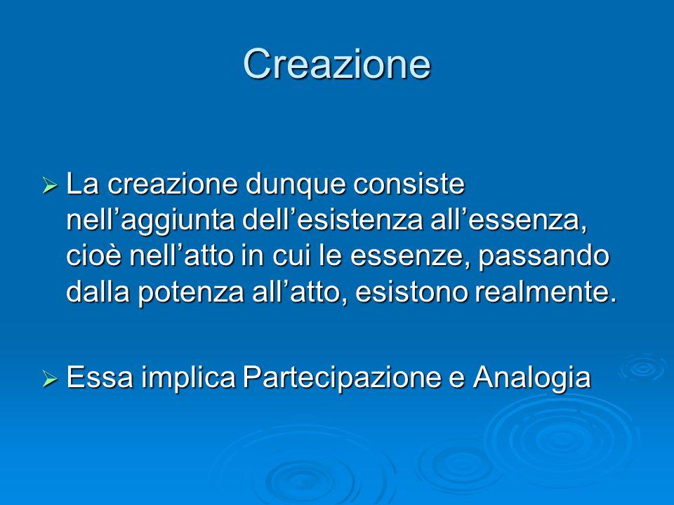Creazione  La creazione dunque consiste nell'aggiunta dell'esistenza all'essenza, cioè nell'atto in cui le essenze, passando dalla potenza all'atto,