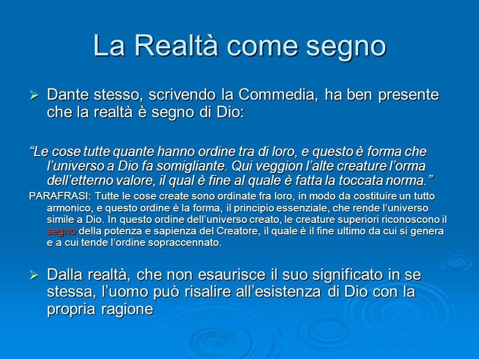 """La Realtà come segno DDDDante stesso, scrivendo la Commedia, ha ben presente che la realtà è segno di Dio: """"Le cose tutte quante hanno ordine tra"""