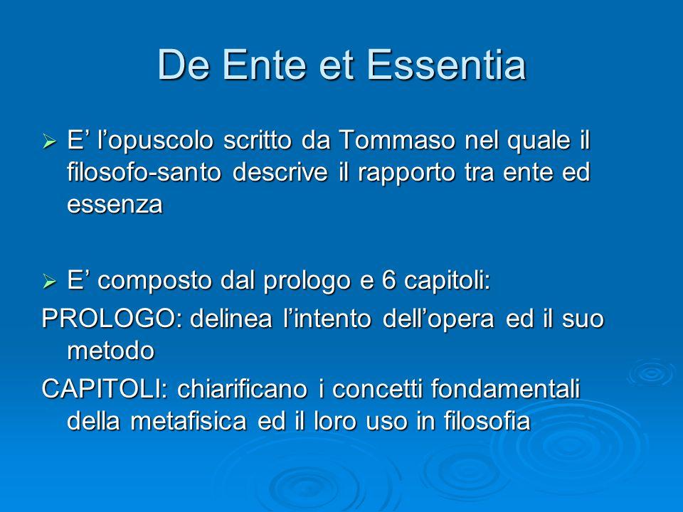 De Ente et Essentia  E' l'opuscolo scritto da Tommaso nel quale il filosofo-santo descrive il rapporto tra ente ed essenza  E' composto dal prologo
