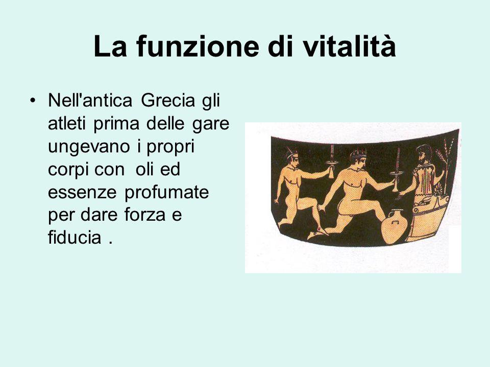 La funzione di vitalità Nell antica Grecia gli atleti prima delle gare ungevano i propri corpi con oli ed essenze profumate per dare forza e fiducia.